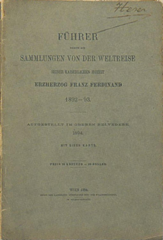 Führer durch die Sammlungen von der Weltreise seiner kaiserlichen Hoheit Erzherzog Franz Ferdinand 1892-1893. Aufgestellt im Oberen Belvedere 1894